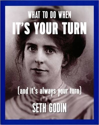 What to do when it's your turn (and it's always your turn) - Seth Godin