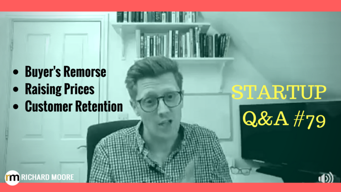 Buyer's Remorse, Raising Prices and Customer Retention – Startup Q&A #79