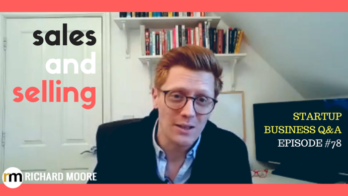 Your questions answered on sales and selling – Startup Business Q&A Episode #78