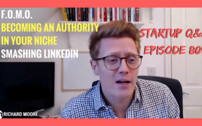 FOMO, Becoming an Authority in Your Niche, Smashing LinkedIn – Startup Business Q&A #80