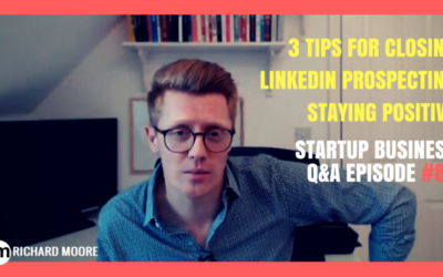 3 Tips for Closing, LinkedIn Prospecting, Staying Positive: Startup Business Q&A Episode #87