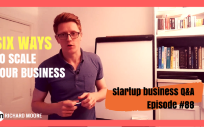 Six Ways to Scale your Business – Startup Business Q&A Episode #88