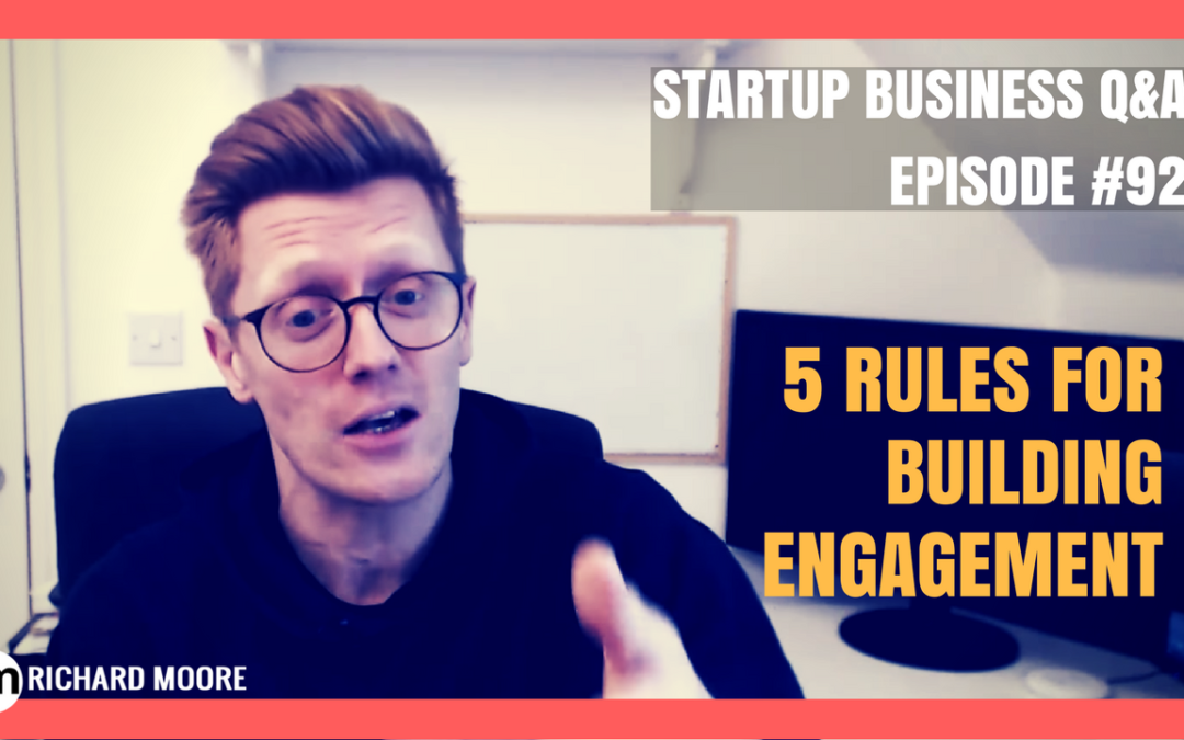 5 Rules for Building Online Engagement – Startup Business Q&A Episode #92