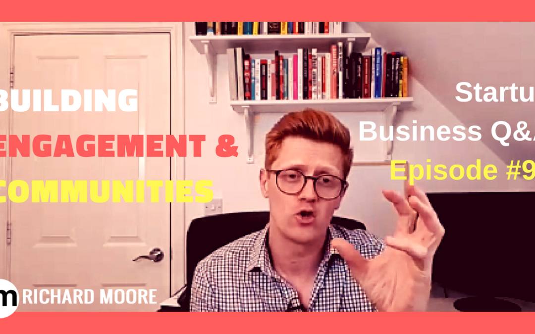 Building Engagement and Communities – Startup Business Q&A Episode #97