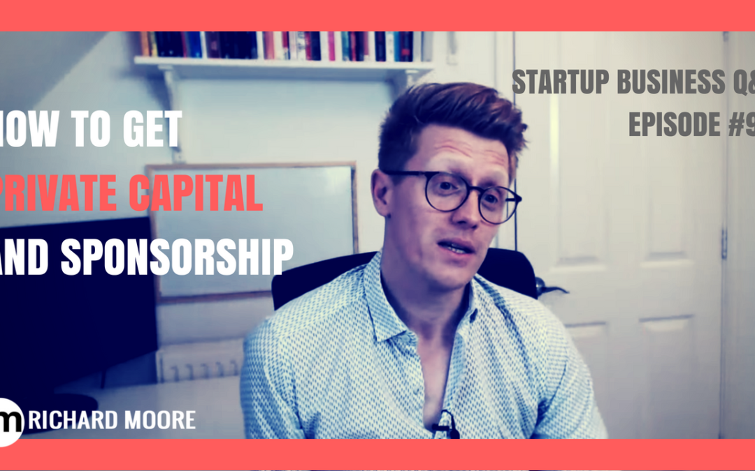 How to Get Private Capital and Sponsors – Startup Business Q&A Episode #96