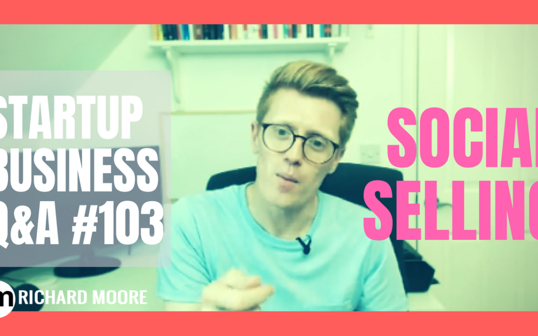 Social Selling – Startup Business Q&A Episode #103