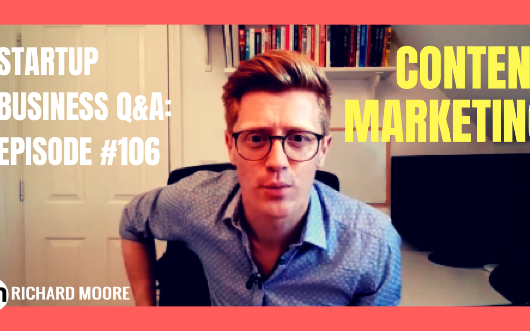 Content Marketing: Your Questions – Startup Business Q&A: Episode #106