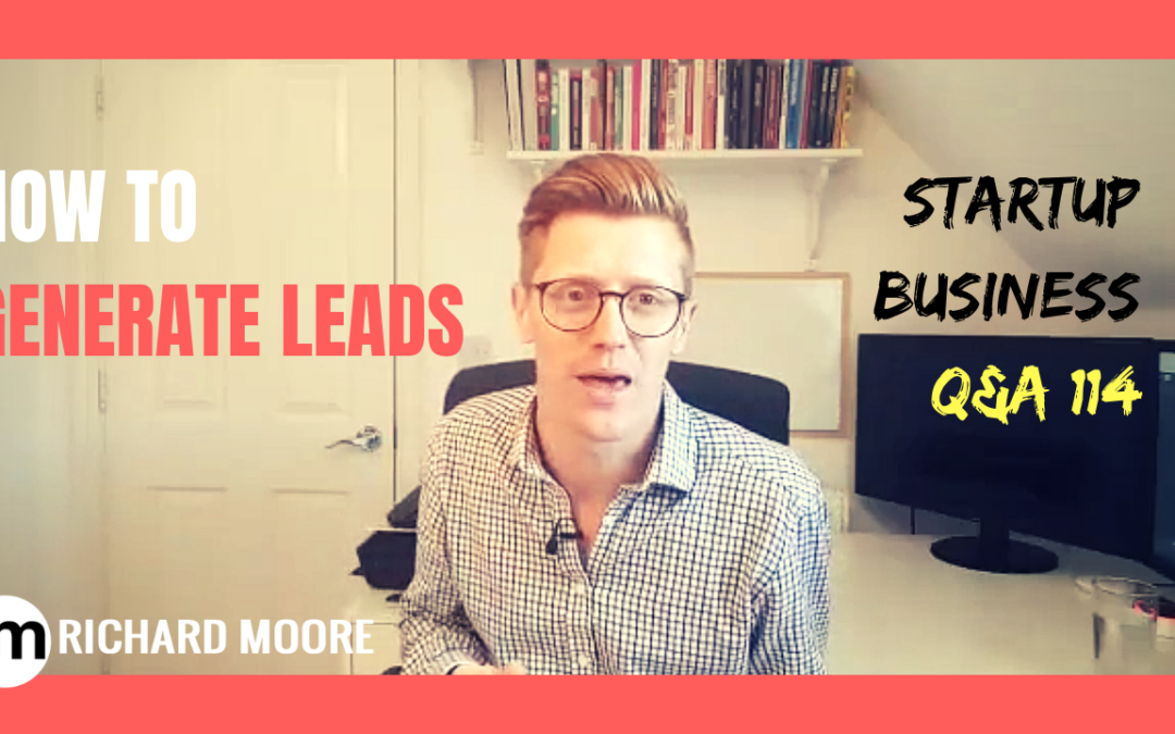 How to Generate Leads – Startup Business Q&A #114