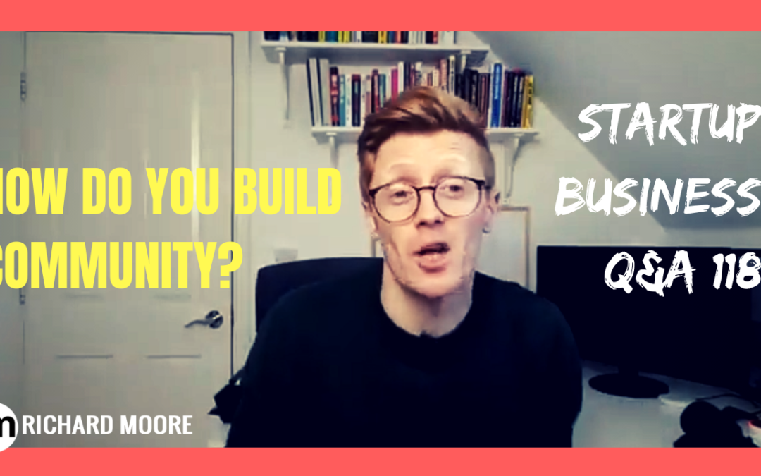 How do you Build Community? Startup Business Q&A #118