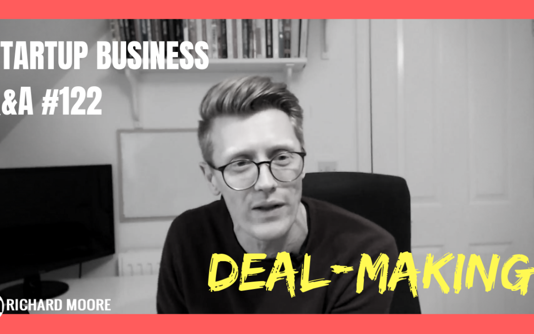 Deal-Making! Startup Business Q&A #122