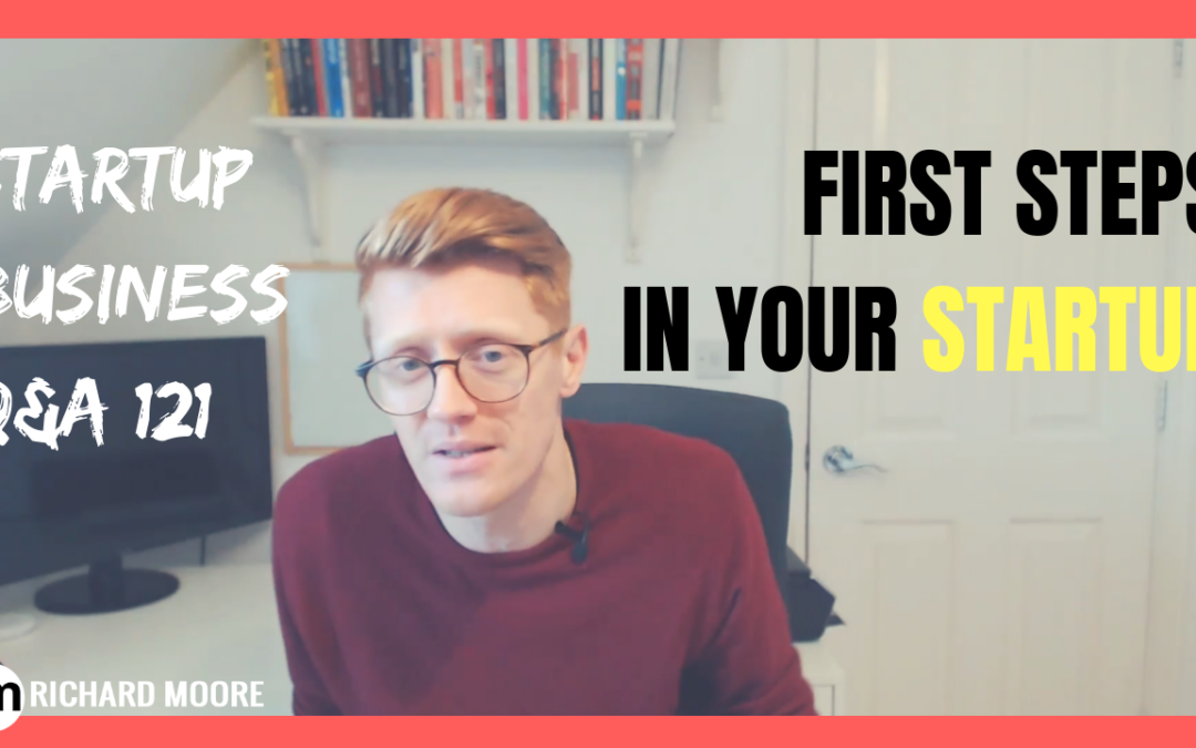 First Steps in Your Startup – Startup Business Q&A #121