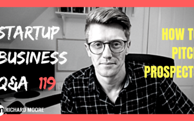 How to Pitch Prospects: Startup Business Q&A #119