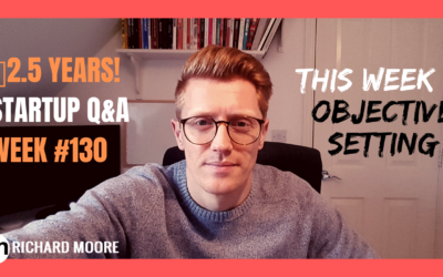 2.5 YEARS! Startup Q&A week #130: Objective Setting