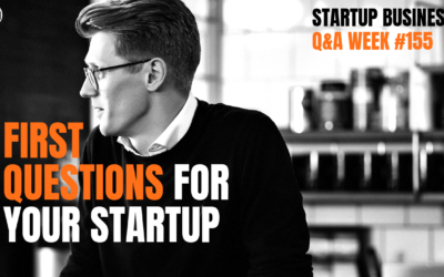 First Questions for your Business: Startup Q&A #155