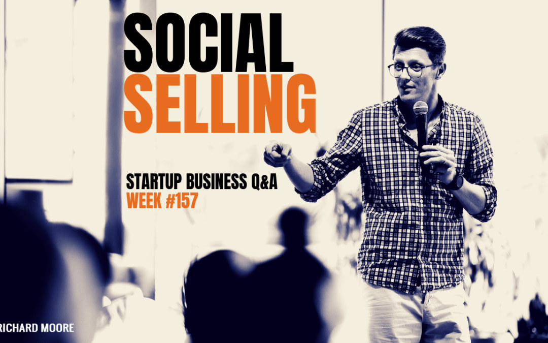 Social Selling: Startup Business Q&A Week #157