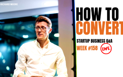 How to Convert: Startup Business Q&A Week #158