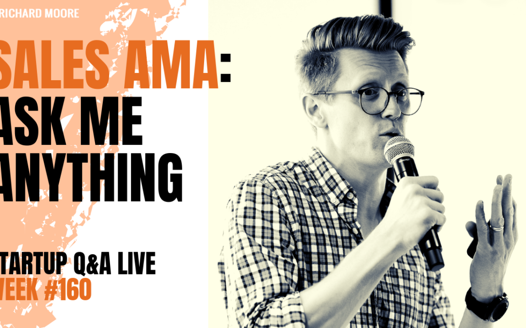 Sales AMA: Startup Business Q&A Week #160