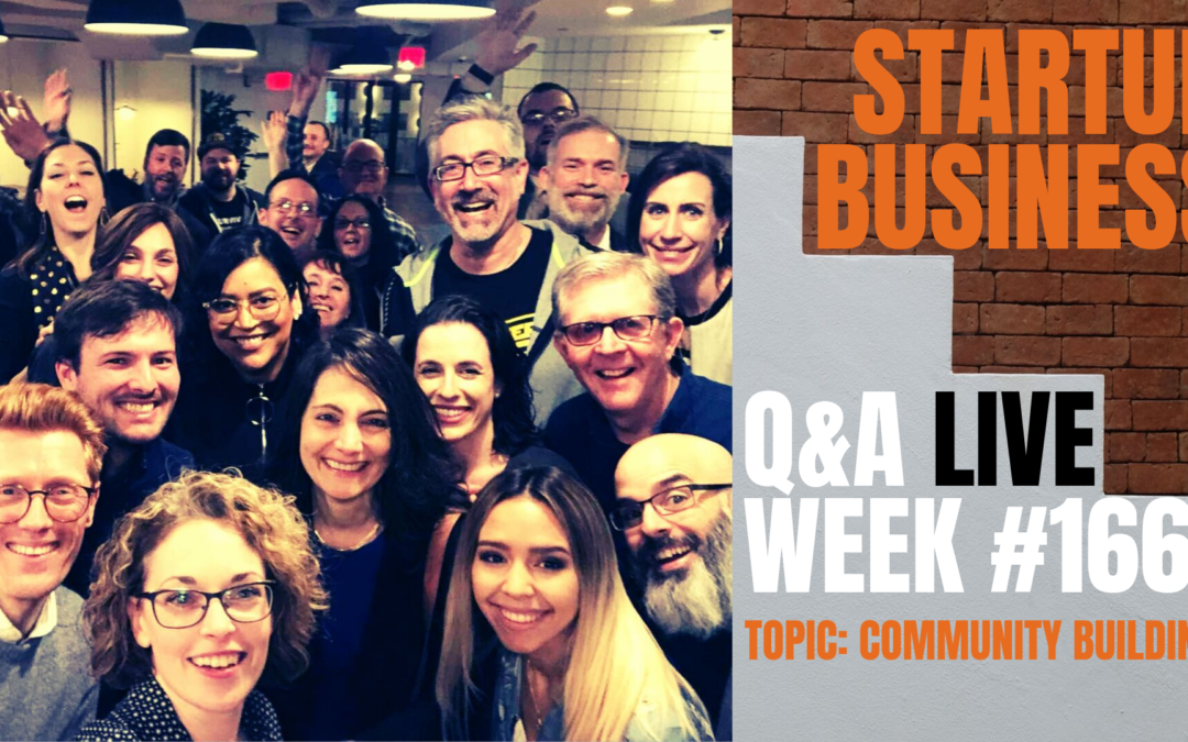 Community Building: Startup Business Q&A Week #166