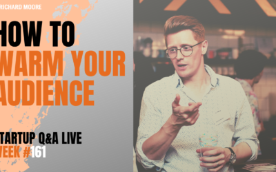 How to Warm an Audience: Startup Business Q&A Week #161