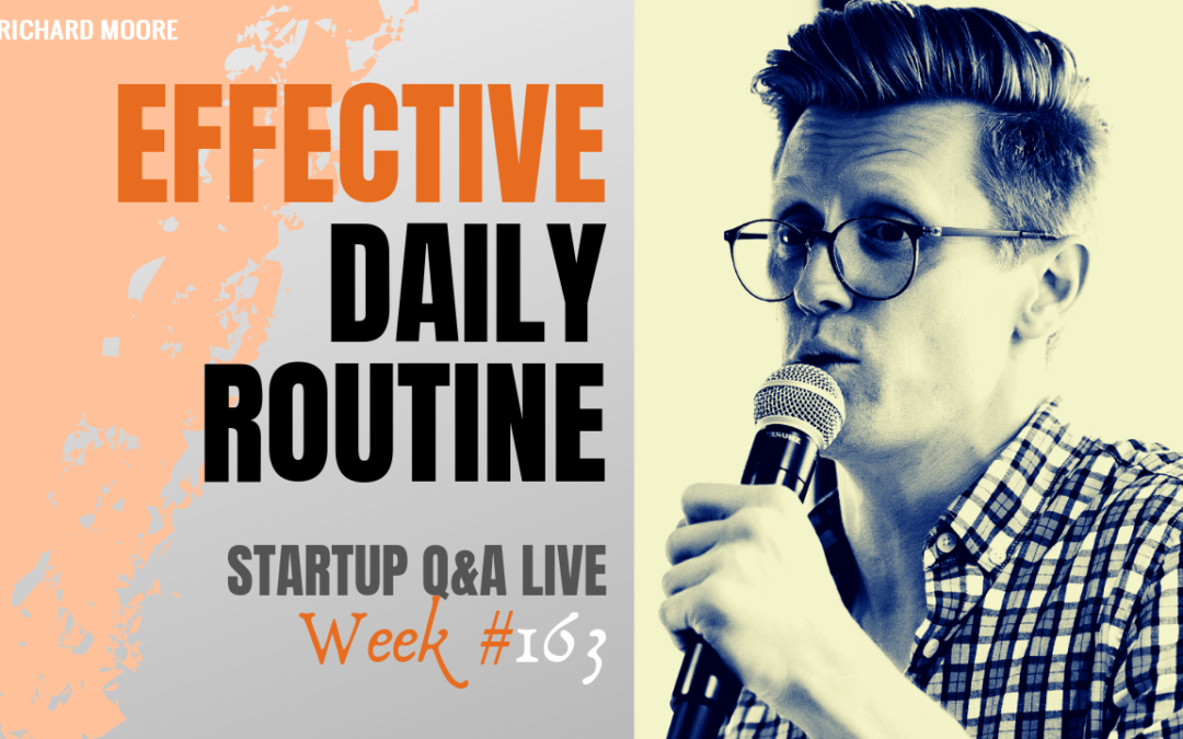 Your Daily Routine: Startup Q&A Week #163