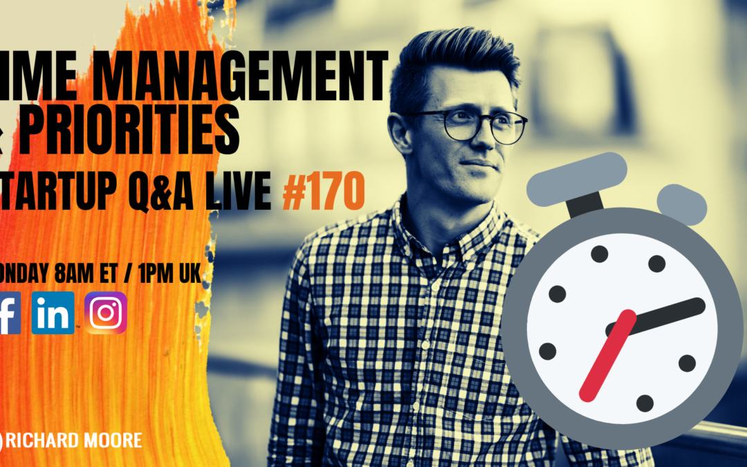 Time Management & Priorities Startup Q&A Week #170