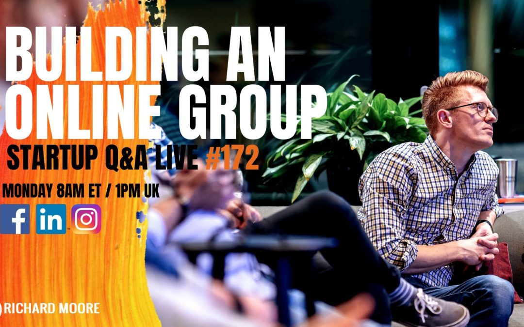 Building Online Groups: Startup Q&A Week #172