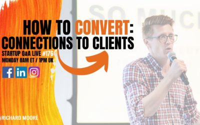 How to Convert: Connections to Clients – Startup Q&A Week #176