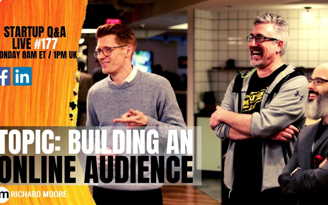 🙏Building An Online Audience – Startup Q&A Week #177