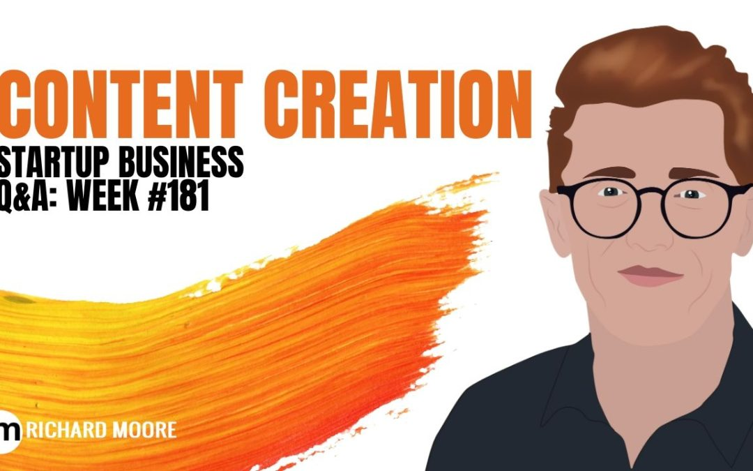 Your Questions on Content Creation – Startup Business Q&A: Week #181