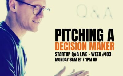 Pitching Decision Makers – Startup Business Q&A LIVE: Week #183