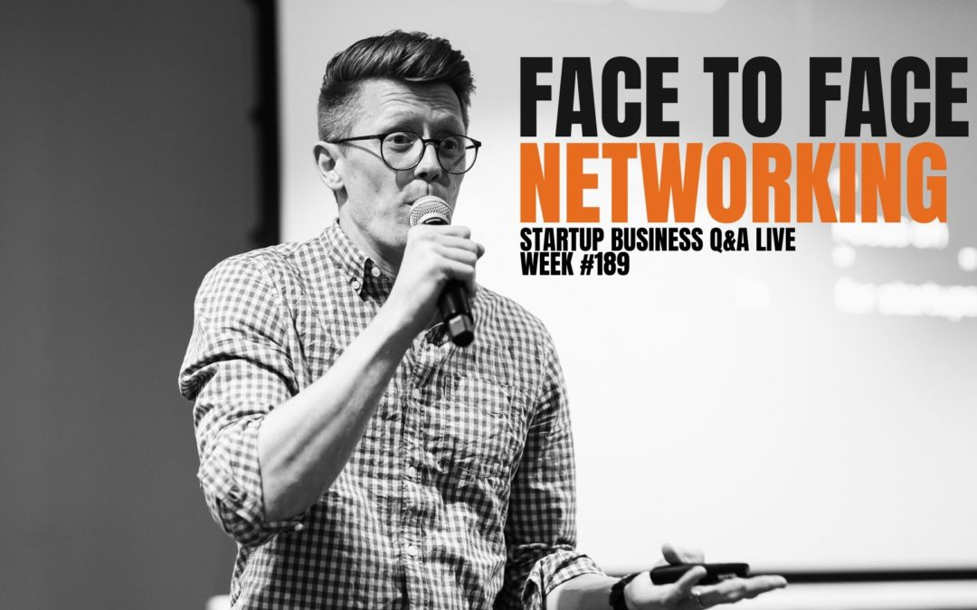 Face to Face Networking – Startup Business Q&A LIVE: Week #189