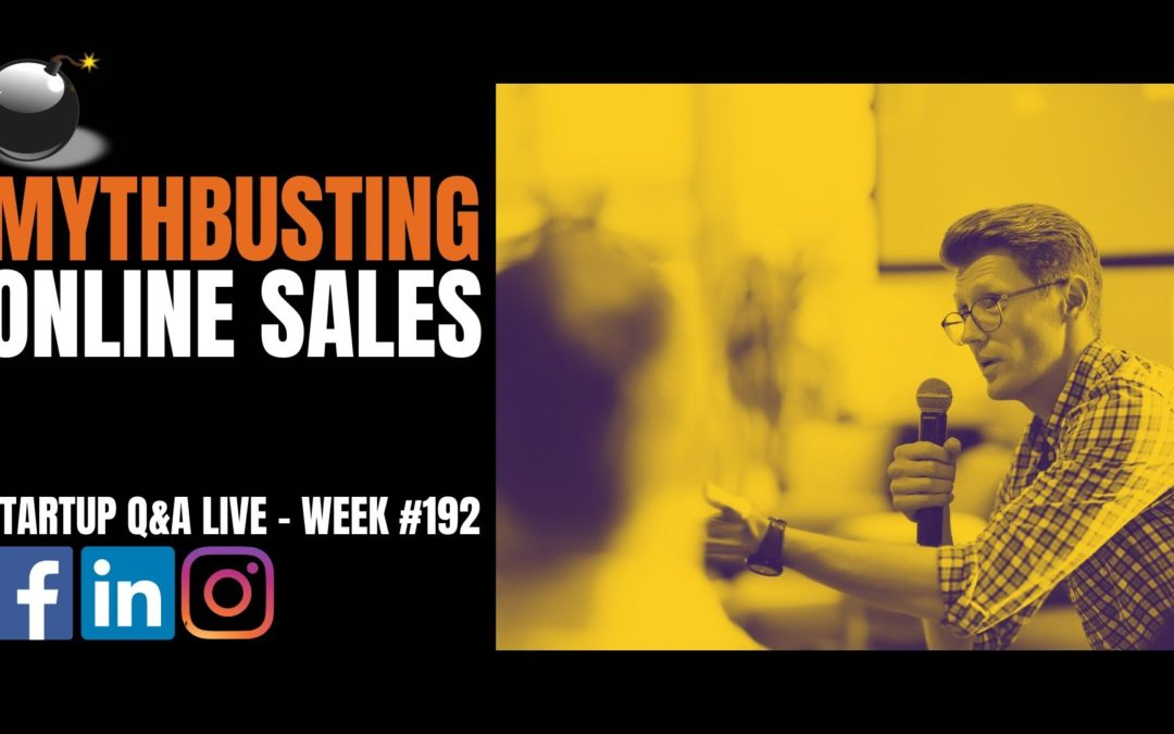 🔥Mythbusting Selling Online – Startup Q&A Week #192