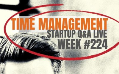 How to Manage your Time: Startup Q&A LIVE – Week #224