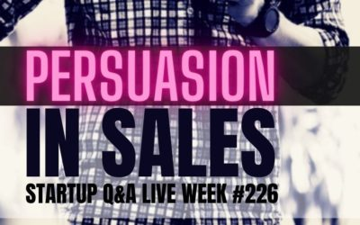 Persuasion in Sales – Startup Q&A LIVE: Week #226