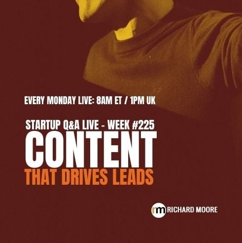Content that Creates Leads – Startup Q&A LIVE: Week #225