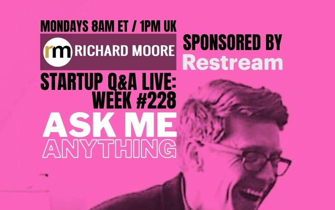 AMA – Ask Me Anything – Startup Q&A Live: Week #228