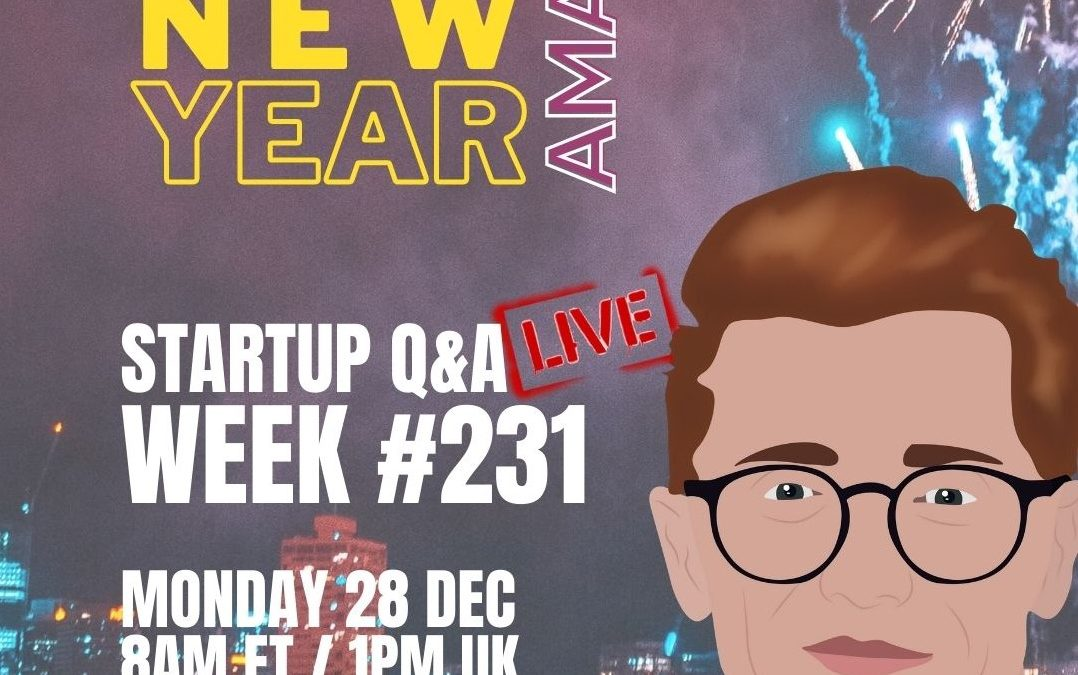 The New Year AMA – Startup Q&A LIVE: Week #231