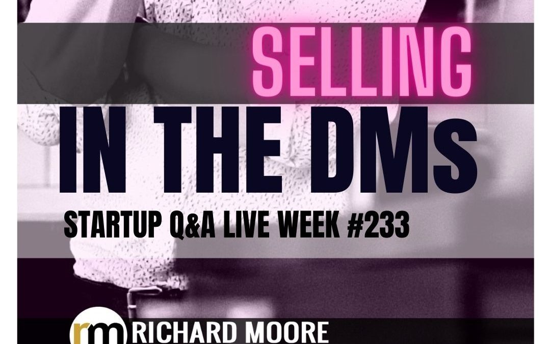 How to Sell in the DMs – Startup Q&A LIVE: Week #233
