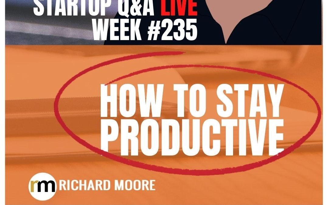 Get Your Productivity Right – Startup Q&A LIVE: Week #235