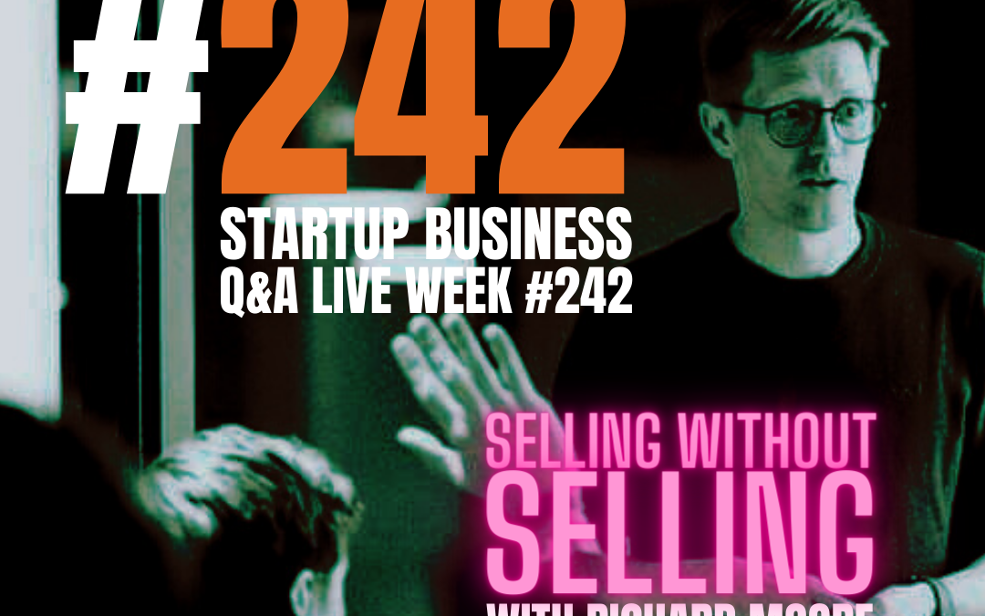 Sell Without Selling: Startup Q&A LIVE – Week #242