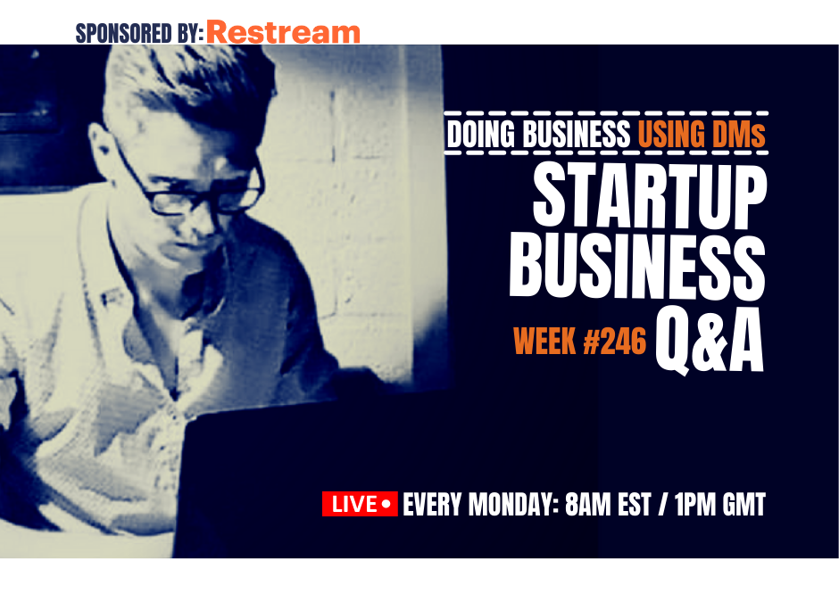Doing Business In The DMs – Startup Q&A Live: Week #246