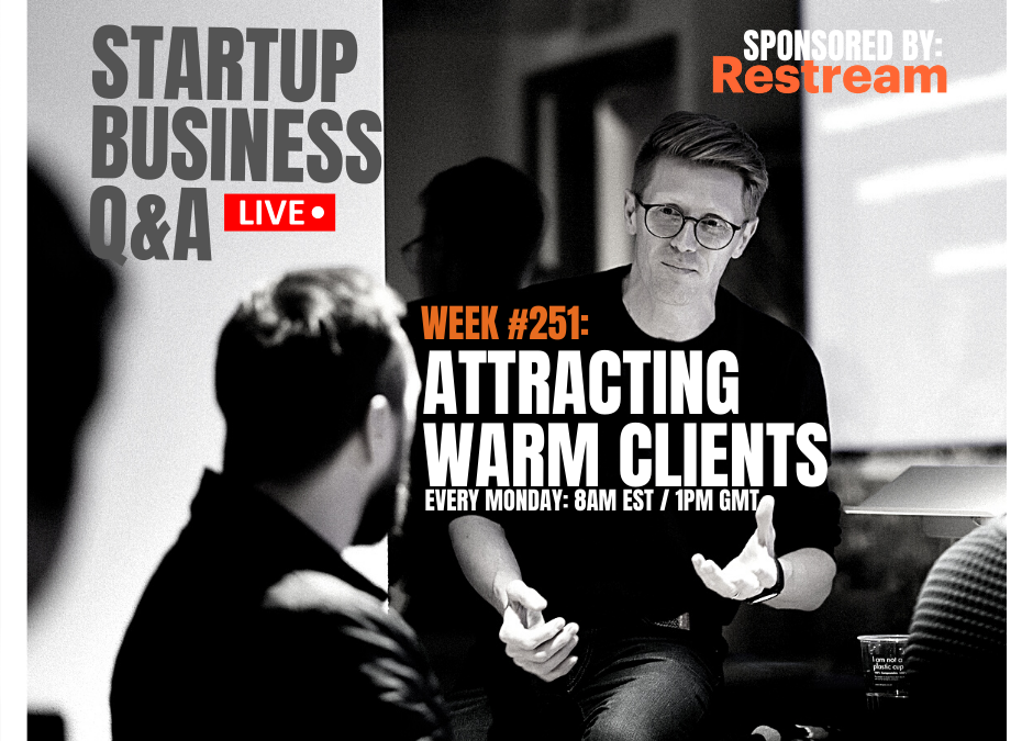 How to Attract Warm Business – Startup Q&A Live: Week #251