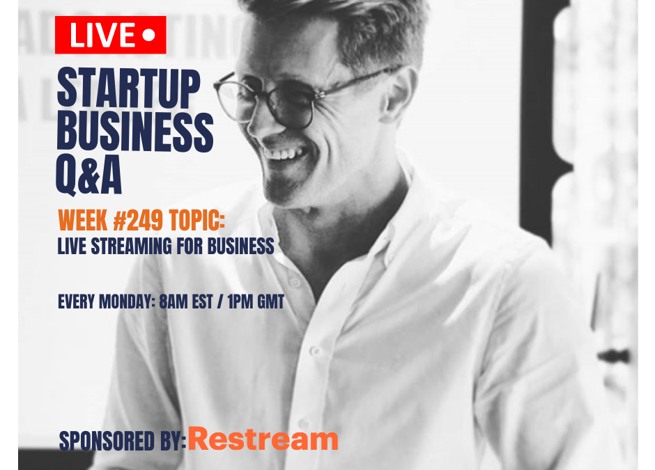 Live Streaming for Business: Startup Q&A Live – Week #249