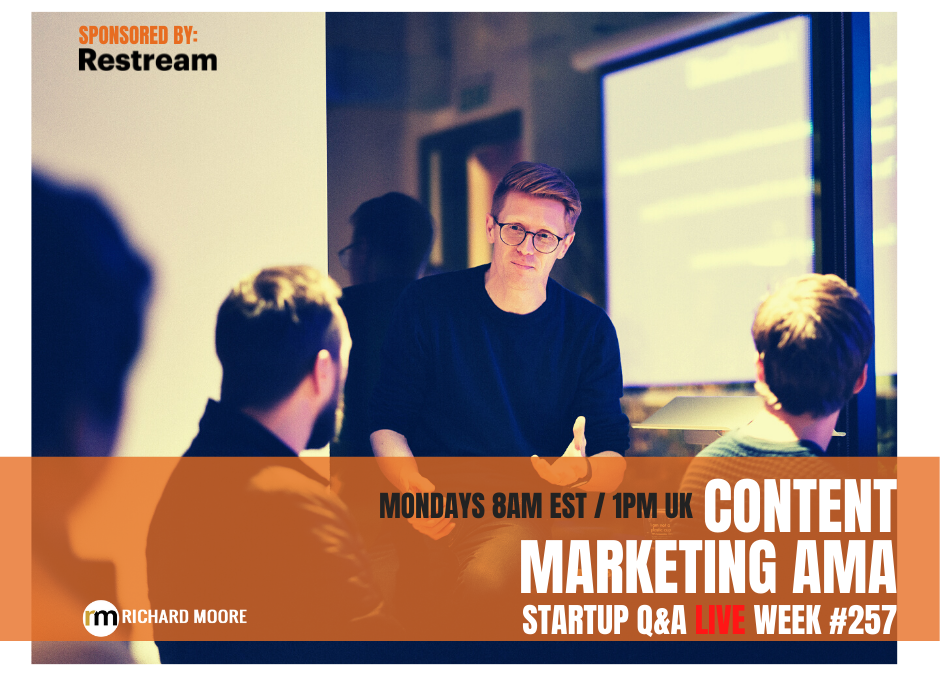 Your Questions on Content Marketing: Startup Q&A – Week #257