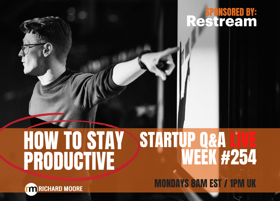 How to Stay Productive – Startup Q&A Live: Week #254