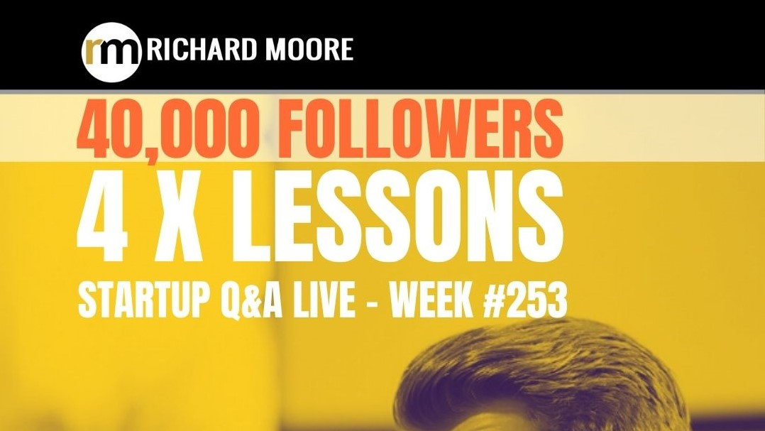 40,000 followers! 4x Things I learned: Startup Q&A Week #253